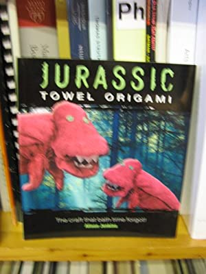Jurassic Towel Origami: The Craft That Bath Time Forgot!: Jenkins, Alison