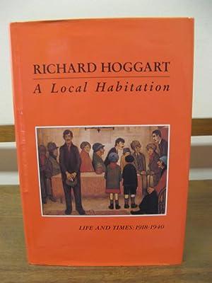 A Local Habitation: Life and Times, Vol. 1: 1918-40: Hoggart, Richard