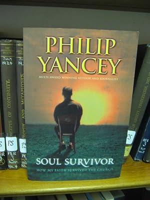 Soul Survivor: How My Faith Survived the Church: Yancy, Philip