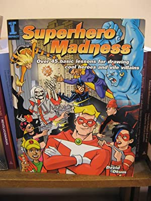 Superhero Madness: Over 45 Basic Lessons for Drawing Cool Heroes and Vile Villains: Okum, David