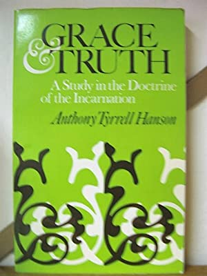 Grace & Truth: A Study in the Doctrine of the Incarnation: Hanson, Anthony Tyrrell