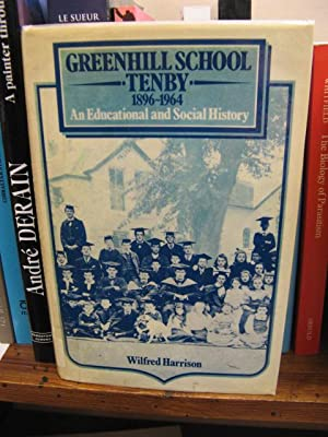 Greenhill School Tenby, 1896-1964: An Educational and Social History: Harrison, Wilfred