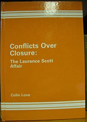 Conflicts Over Closure: The Laurence Scott Affair: Love, Colin