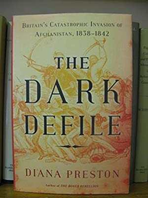 The Dark Defile: Britain's Catastrophic Invasion of Afghanistan, 1838-1842: Preston, Diana