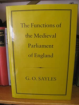 The Functions of the Medieval Parliament of England: Sayles, G.O.