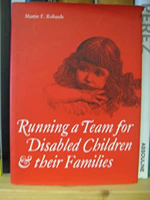 Running a Team for Disabled Children & Their Families: Robards, Martin F.