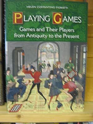 Playing Games: Games and Their Players from Antiquity to the Present: Fioratti, Helen Constantino