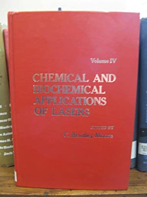 Chemical and Biochemical Applications of Lasers; volume IV: Moore, C. Bradley (ed.)