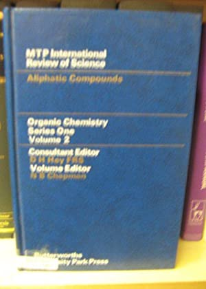 Organic Chemistry Series One: Aliphatic Compounds (MTP International Review of Science): Chapman, ...