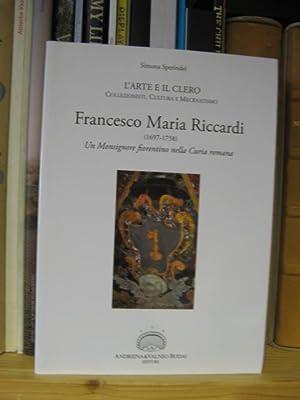 Francesco Maria Riccardi (1697-1758): Un Monsignore Fiorentino Nella Curia Romana: Sperindei, ...