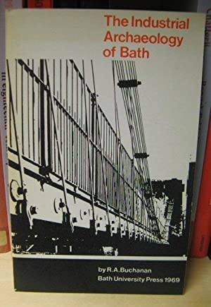 The Industrial Archaeology of Bath: Buchanan, R. A.