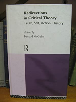 Redirections in Critical Theory: Truth, Self, Action, History: McGuirk, Bernard (ed.)