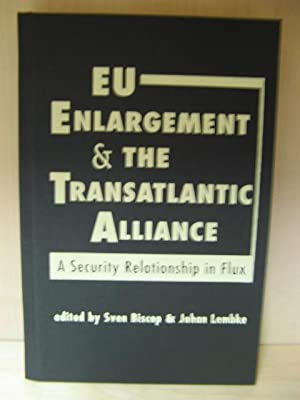 EU Enlargement and the Transatlantic Alliance: A Security Relationship in Flux: Biscop, Sven; ...