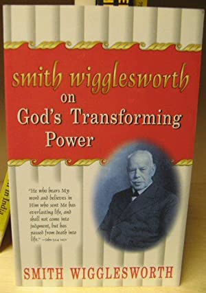 Smith Wigglesworth on God's Transforming Power: Wigglesworth, Smith