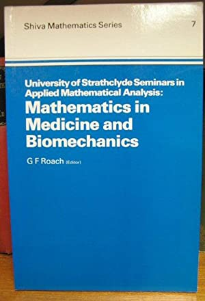 Mathematics in Medicine and Biomechanics (Shiva Mathematics Series 7): Roach, G. F. (ed.)