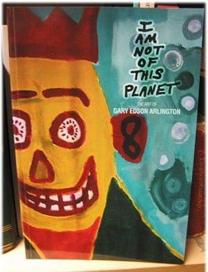 I am Not of This Planet: The Art of Gary Edson Arlington: Arlington, Gary