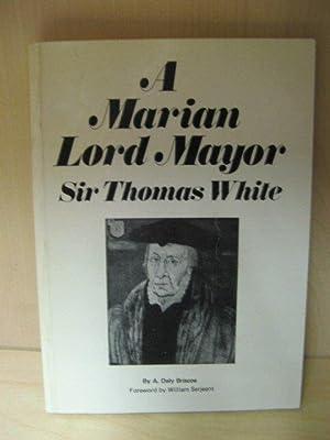 A Marian Lord Mayor: Sir Thomas White: Briscoe, A. Daly
