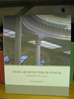 Bank Architecture in Dublin: A History to C. 1940: O'Neill, Michael