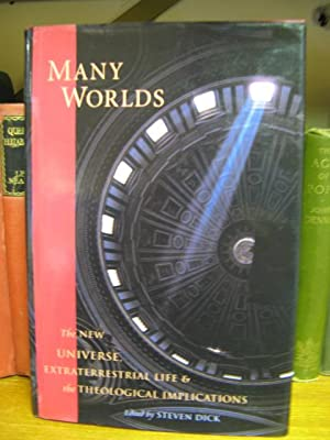 Many Worlds: The New Universe, Extraterrestrial Life and the Theological Implications: Dick, Steven...