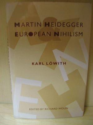 Martin Heidegger and European Nihilism (European Perspectives): Lowith, Karl; Wolin, Richard (ed.)