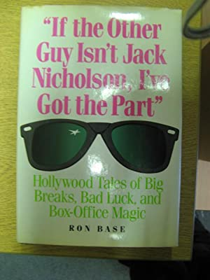 If the Other Guy Isn't Jack Nicholson, I've Got the Part: Base, Ron