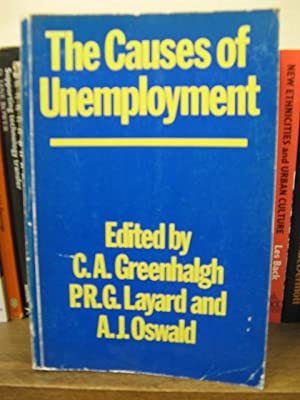 The Causes of Unemployment: Greenhalgh, C. A.; Layard, P. R. G.; Oswald, A. J. (eds.)