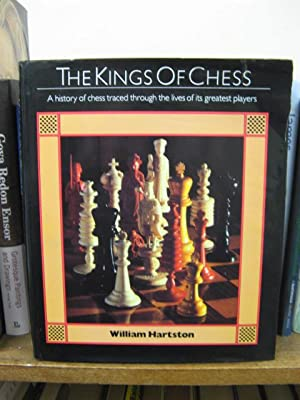 The Kings of Chess: A History of Chess, Traced Through the Lives of Its Greatest Players: Hartston,...