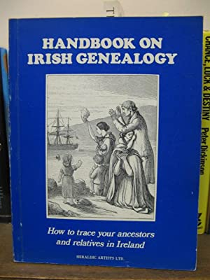 Handbook on Irish Genealogy: How to Trace Your Ancestors and Relatives in Ireland