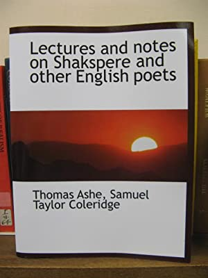 Lectures and Notes on Shakspere and other English Poets: Ashe, Thomas; Taylor Coleridge, Samuel