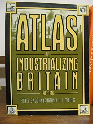 Atlas of Industrializing Britain, 1780-1914: Langton, John; Morris, R. J. (eds.)