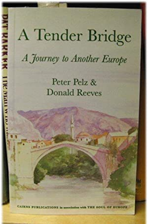 A Tender Bridge: A Journey to Another Europe: Pelz, Peter; Reeves, Donald