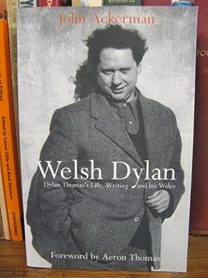 Welsh Dylan: Dylan Thomas's Life, Writing and His Wales: Ackerman, John
