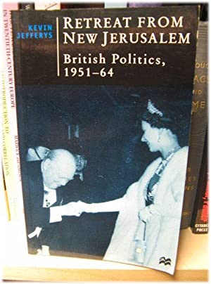 Retreat from New Jerusalem: British Politics, 1951 - 64 (British Studies Series): Jefferys, Kevin