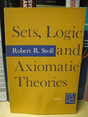 Sets, Logic, and Axiomatic Theories (A Series: Stoll, Robert R.