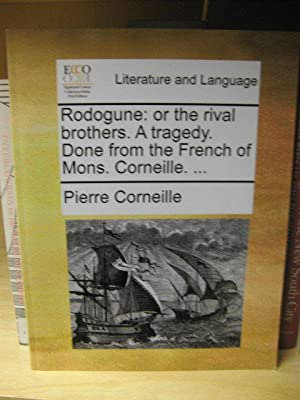 Rodogune: Or the Rival Brothers. A Tragedy. Done from the French of Mons. Corneille.: Corneille, ...