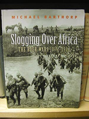 Slogging Over Africa: The Boer Wars 1815 - 1902: Barthorp, Michael