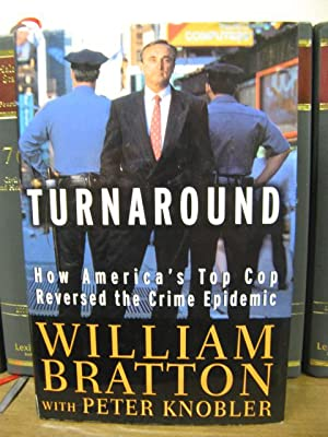 The Turnaround: How America's Top Cop Reversed the Crime Epidemic: Bratton, William