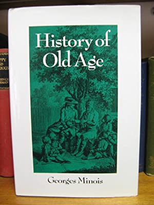 History of Old Age: Minois, Georges