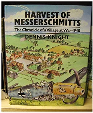 Harvest of Messerschmitts: The Chronicle of a Village at War - 1940: Knight, Dennis