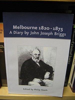 Melbourne 1820-1875: A Diary: Briggs, John Joseph; Heath, Philip (ed.)