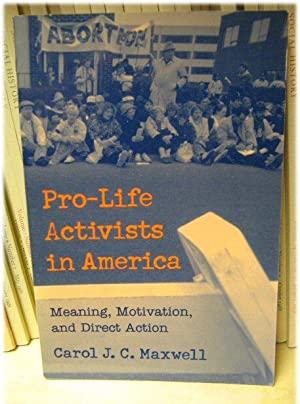 Pro-Life Activists in America: Meaning, Motivation, and Direct Action: Maxwell, Carol J. C.