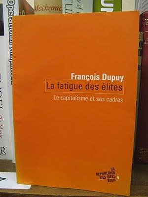 La Fatigue des Elites: Le Capitalisme et ses Cadres: Dupuy, Francois