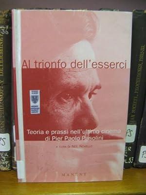 Al Trionfo Dell'esserci: Teoria e Prassi nell'Ultimo Cinema di Pier Paolo Pasolini: ...