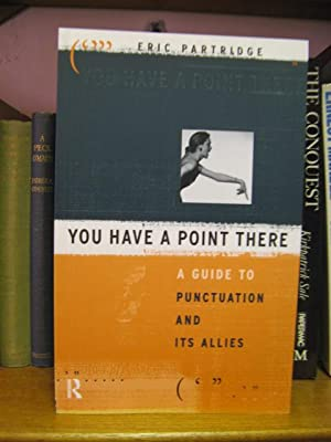 You Have a Point There: A Guide to Punctuation and its Allies: Partridge, Eric