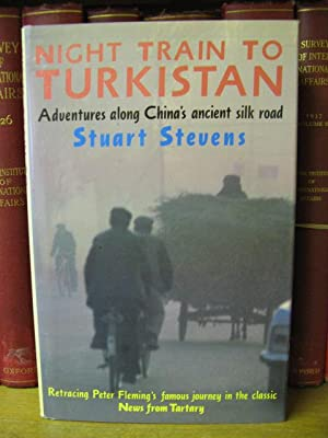 Night Train to Turkistan: Adventures Along China's Ancient Silk Road: Stevens, Stuart
