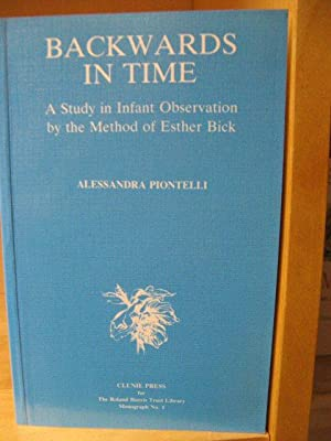 Backwards in Time: A Study in Infant Observation By the Method of Esther Bickm (The Roland Harris ...