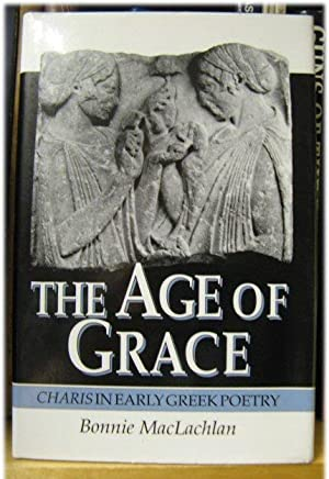 The Age of Grace: Charis in Early Greek Poetry: MacLachlan, Bonnie
