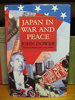 Japan in War and Peace: Essays on History, Race and Culture: Dower, John