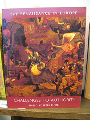 The Renaissance in Europe: A Cultural Enquiry: Challenges to Authority: Elmer, Peter (ed.)