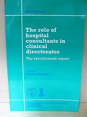 The Role of Hospital Consultants in Clinical Directorates: The Synchromesh Report: Hopkins, Anthony...